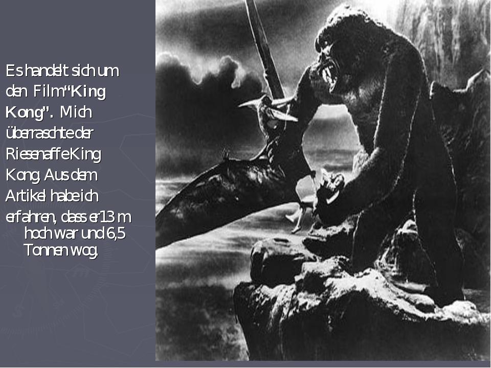 """Es handelt sich um den Film """"King Kong"""". Mich überraschte der Riesenaffe King..."""