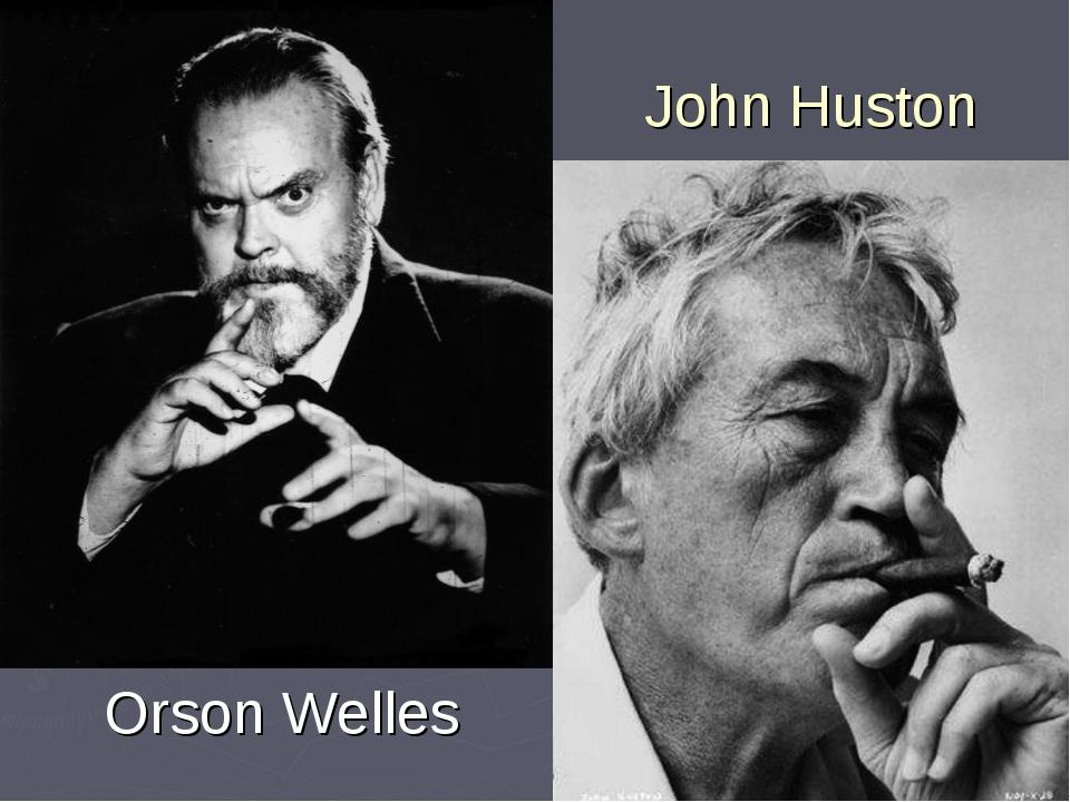 John Huston Orson Welles