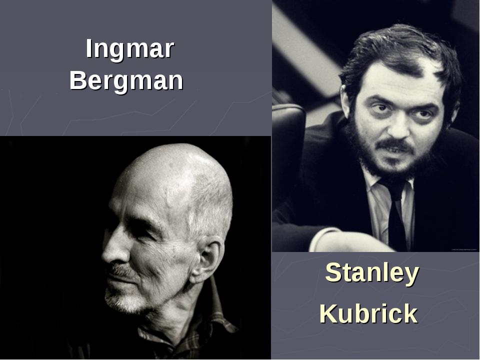 Stanley Kubrick Ingmar Bergman
