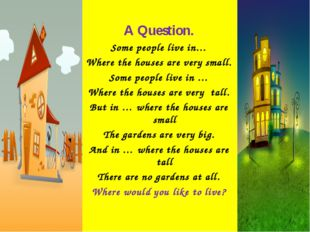A Question. Some people live in… Where the houses are very small. Some peopl