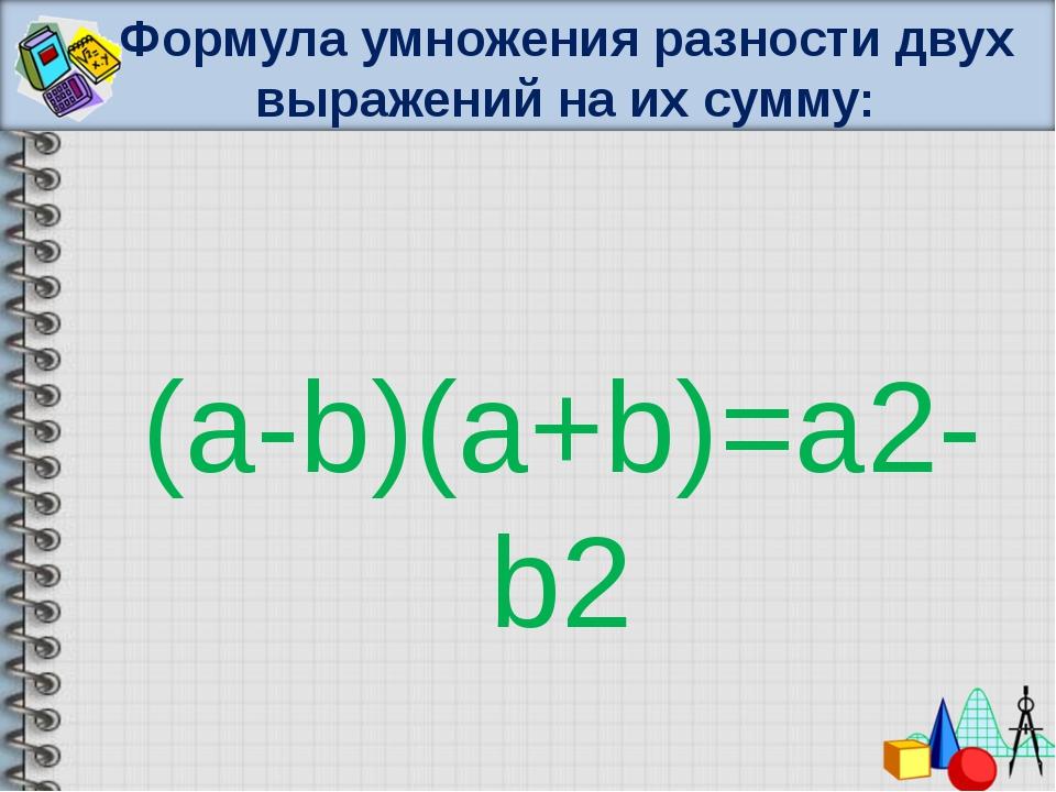 Формула умножения разности двух выражений на их сумму: (a-b)(a+b)=a2-b2