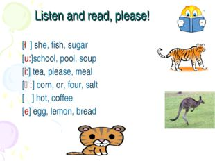 Listen and read, please! [∫] she, fish, sugar [u:]school, pool, soup [i:] tea