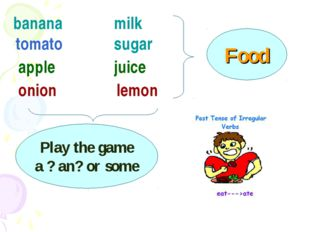 banana tomato apple onion milk sugar juice lemon Food Play the game a ? an? o