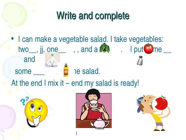 Write and complete I can make a vegetable salad. I take vegetables: two__, jj...