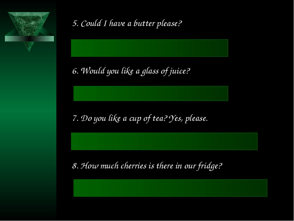5. Could I have a butter please? Could I have some butter please? 6. Would yo...