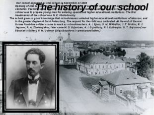 Our school appeared as real school in September,17,1908 Opening of real scho