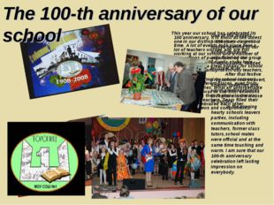 This year our school has celebrated its 100 anniversary. It is know as the o