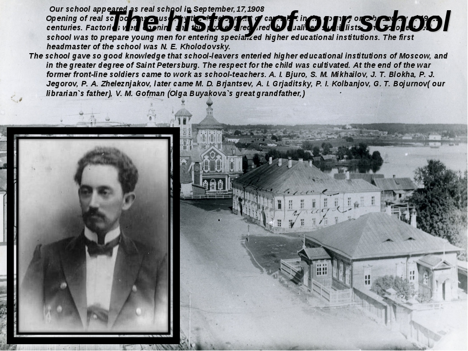 Our school appeared as real school in September,17,1908 Opening of real scho...