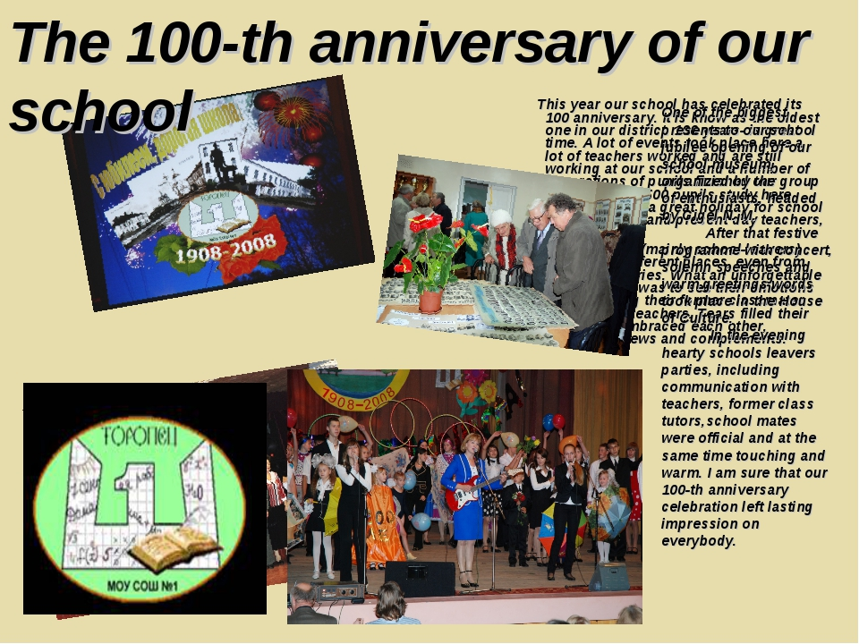 This year our school has celebrated its 100 anniversary. It is know as the o...