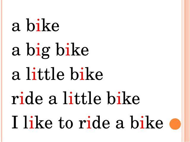 a bike a big bike a little bike ride a little bike I like to ride a bike