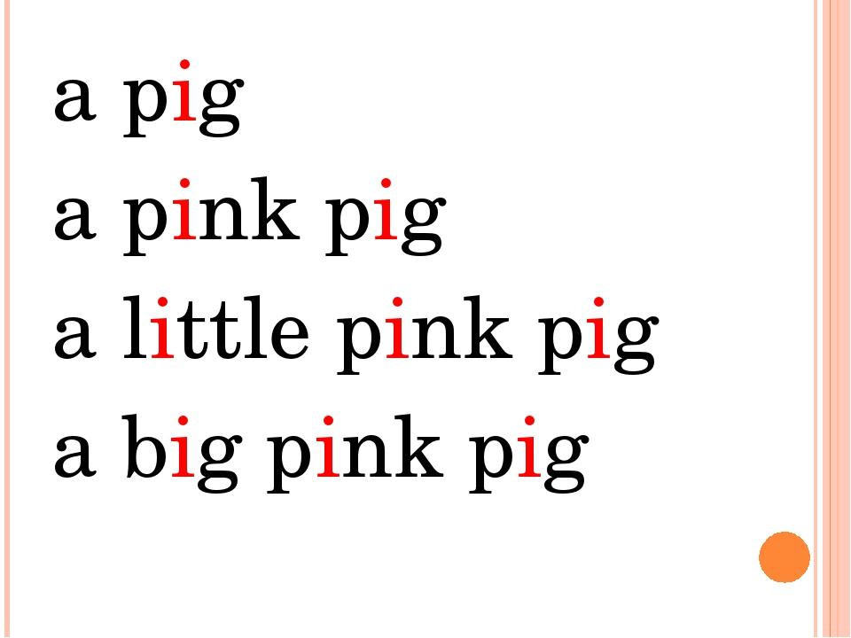 a pig a pink pig a little pink pig a big pink pig