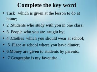 Complete the key word Complete the table Task which is given at the lesson to
