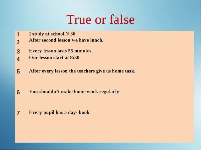 True or false 1 2I study at school N 36 After second lesson we have lunch....