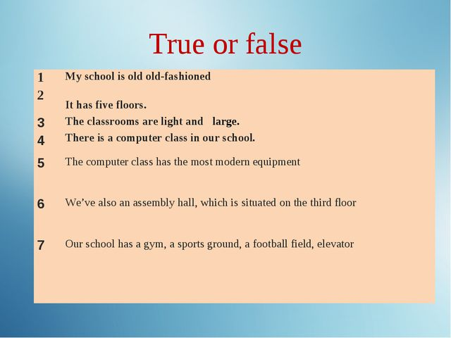 True or false 1 2My school is old old-fashioned It has five floors.  3 4Th...