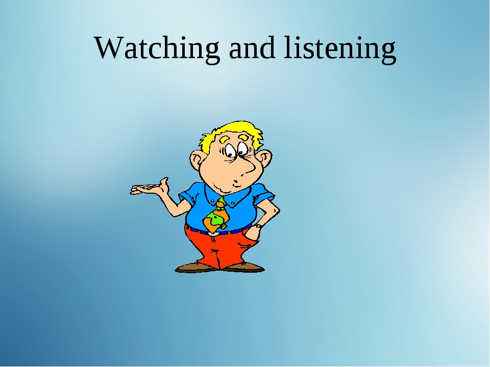 Watching and listening