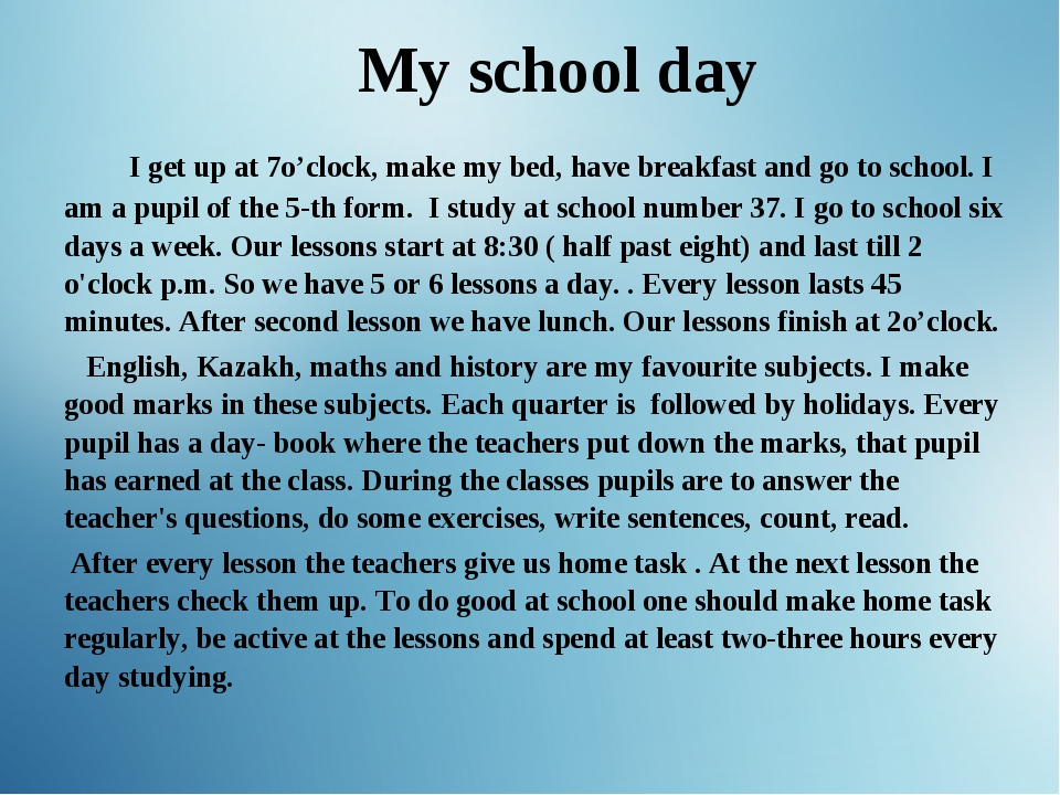 My school day I get up at 7o'clock, make my bed, have breakfast and go to sc...