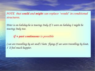 NOTE that could and might can replace 'would' in conditional structures. Pete