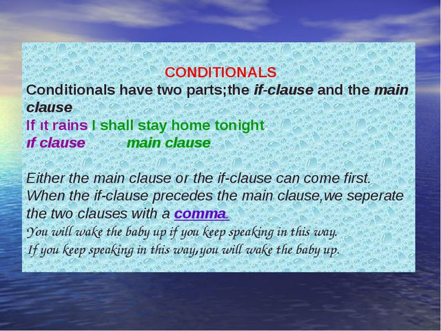 CONDITIONALS Conditionals have two parts;the if-clause and the main clause I...