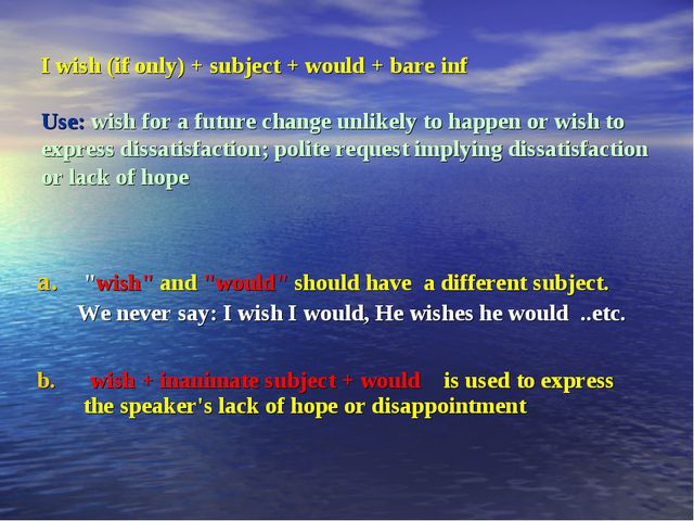 I wish (if only) + subject + would + bare inf Use: wish for a future change u...