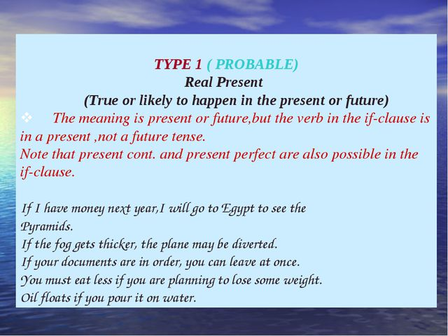 TYPE 1 ( PROBABLE) Real Present (True or likely to happen in the present or...