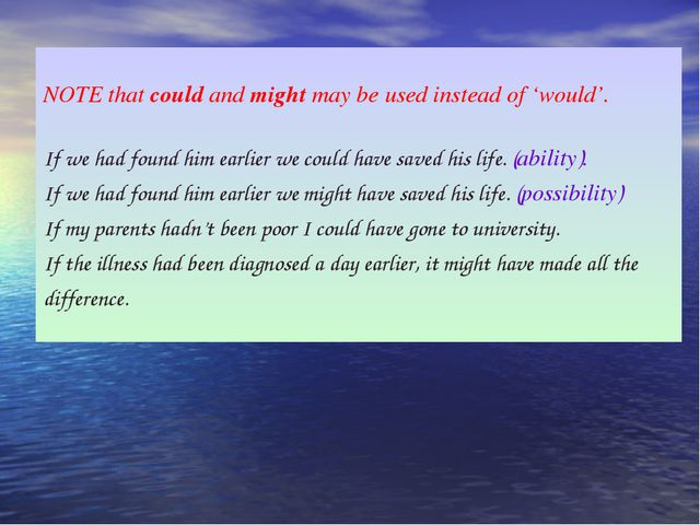 NOTE that could and might may be used instead of 'would'. If we had found hi...