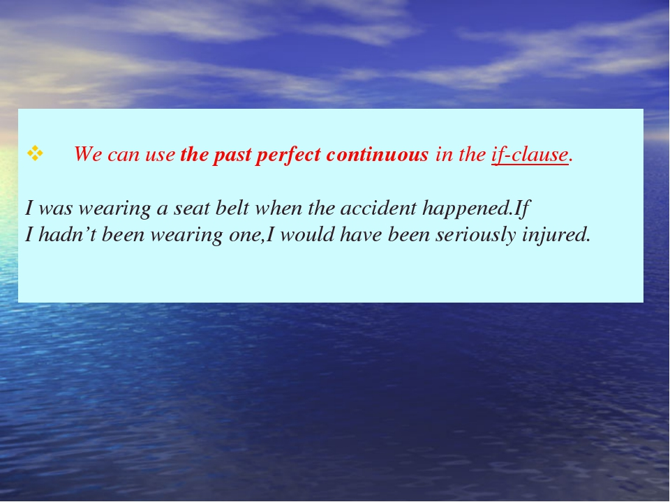 v We can use the past perfect continuous in the if-clause. I was wearing...