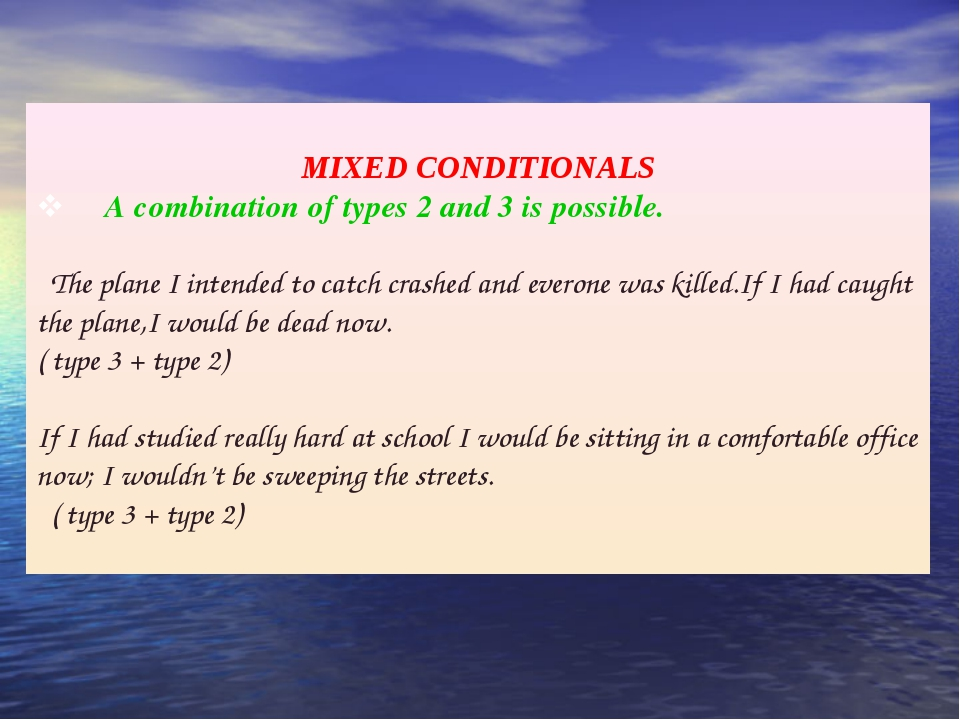 MIXED CONDITIONALS v A combination of types 2 and 3 is possible. The pla...
