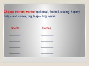 Choose correct words: basketball, football, skating, hockey, hide – and – se