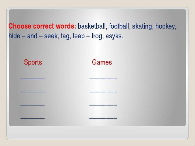Choose correct words: basketball, football, skating, hockey, hide – and – se...