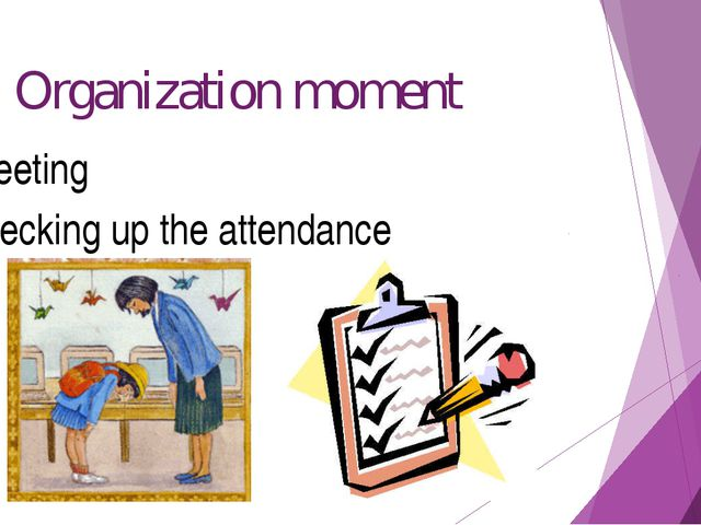 1. Organization moment -Greeting -Checking up the attendance
