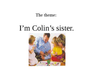 The theme: I'm Colin's sister.