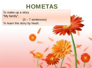 """HOMETASK. To make up a story """"My family"""". (5 – 7 sentences) To learn the sto"""