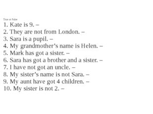 True or False 1. Kate is 9. – 2. They are not from London. – 3. Sara is a pu