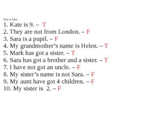 True or False 1. Kate is 9. – T 2. They are not from London. – F 3. Sara is