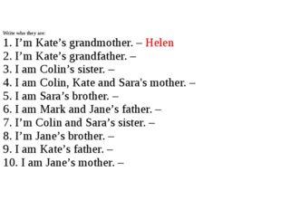 Write who they are: 1. I'm Kate's grandmother. – Helen 2. I'm Kate's grandfa