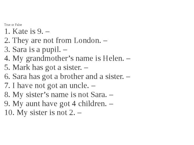 True or False 1. Kate is 9. – 2. They are not from London. – 3. Sara is a pu...