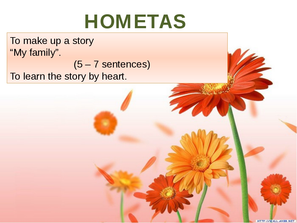 """HOMETASK. To make up a story """"My family"""". (5 – 7 sentences) To learn the sto..."""