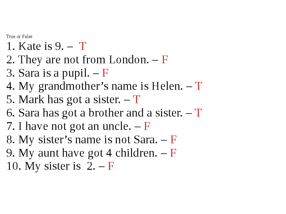 True or False 1. Kate is 9. – T 2. They are not from London. – F 3. Sara is...