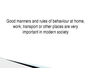 Good manners and rules of behaviour at home, work, transport or other places
