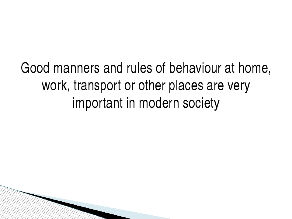 Good manners and rules of behaviour at home, work, transport or other places...