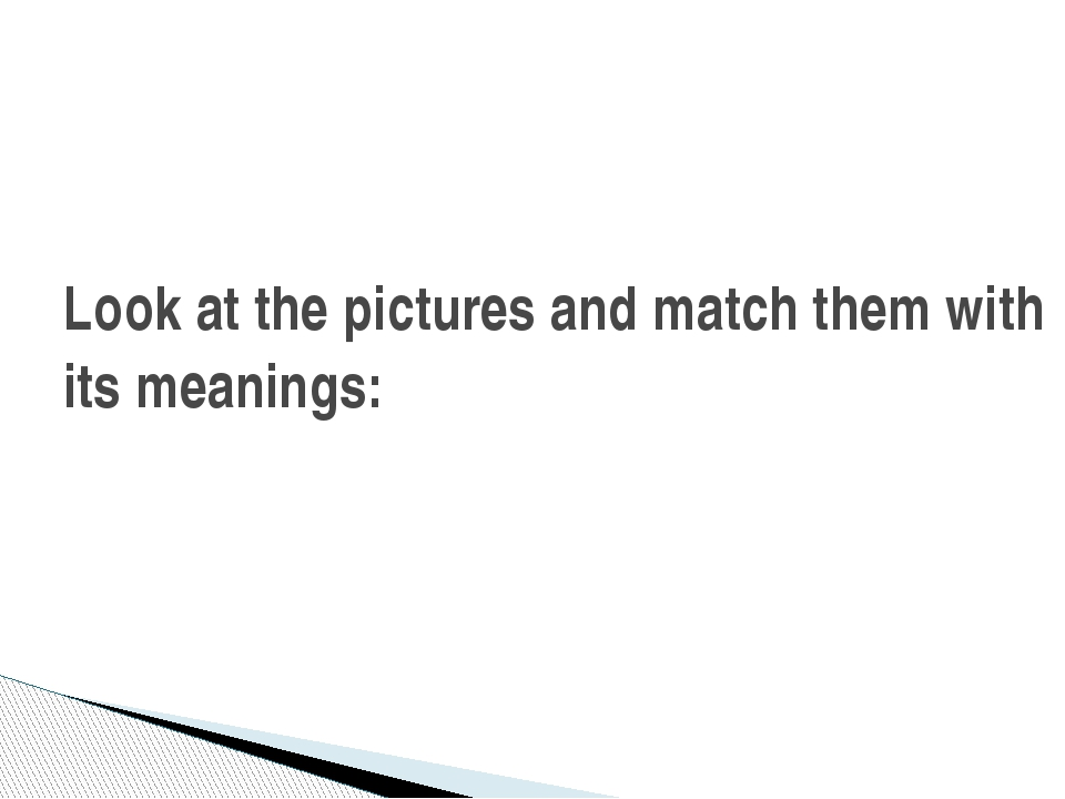 Look at the pictures and match them with its meanings: