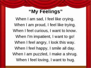 """My Feelings"" When I am sad, I feel like crying. When I am proud, I feel like"