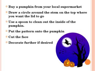 Buy a pumpkin from your local supermarket Draw a circle around the stem on th