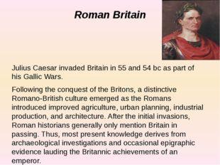 Roman Britain Julius Caesar invaded Britain in 55 and 54 bc as part of his Ga