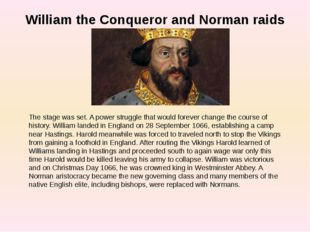 William the Conqueror and Norman raids The stage was set. A power struggle th
