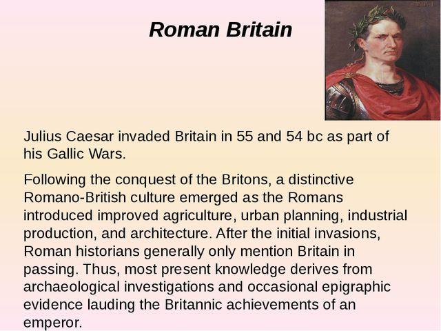 Roman Britain Julius Caesar invaded Britain in 55 and 54 bc as part of his Ga...