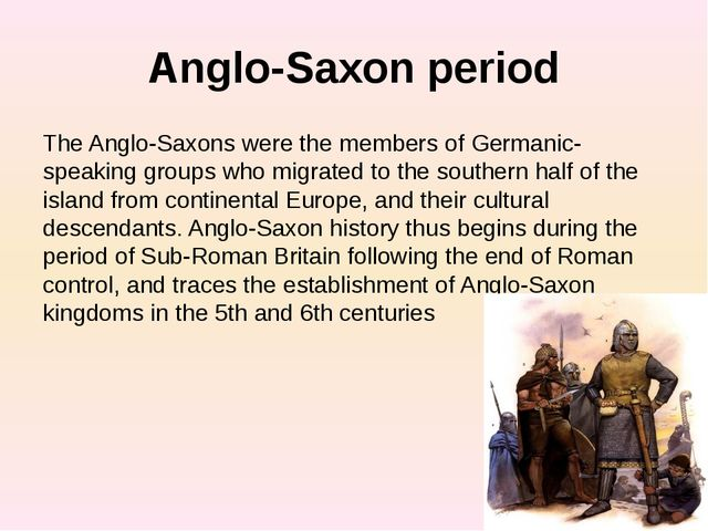 Anglo-Saxon period The Anglo-Saxons were the members of Germanic-speaking gro...