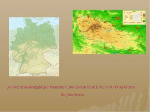 Der Harz ist ein Mittelgebirge in Deutschland. Der Brocken ist mit 1.141,1 m