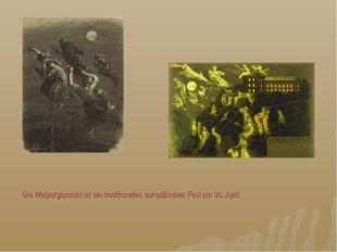 Die Walpurgisnacht ist ein traditionelles europäisches Fest am 30. April.