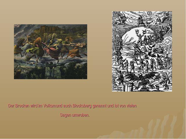 Der Brocken wird im Volksmund auch Blocksberg genannt und ist von vielen Sage...